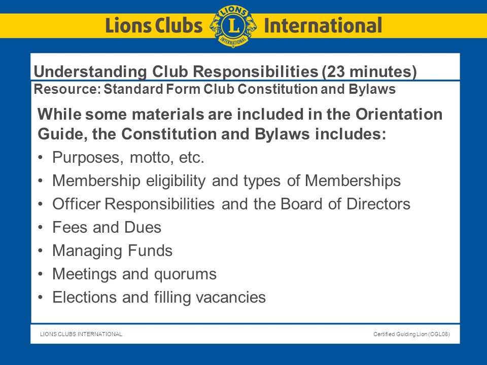 LIONS CLUBS INTERNATIONALCertified Guiding Lion (CGL08) Understanding Club Responsibilities (23 minutes) Resource: Standard Form Club Constitution and