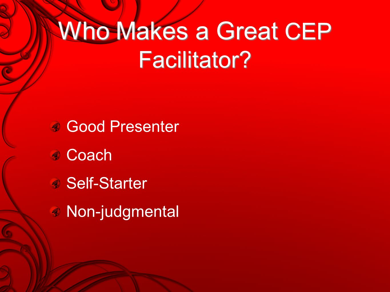 Who Makes a Great CEP Facilitator Good Presenter Coach Self-Starter Non-judgmental