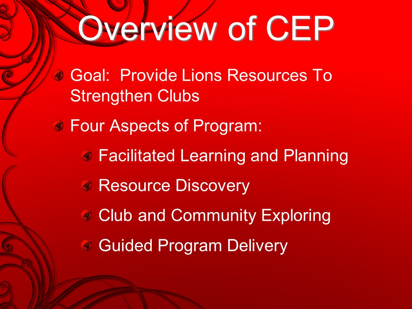 Overview of CEP Goal: Provide Lions Resources To Strengthen Clubs Four Aspects of Program: Facilitated Learning and Planning Resource Discovery Club and Community Exploring Guided Program Delivery