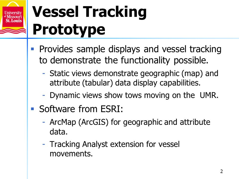 2 Vessel Tracking Prototype Provides sample displays and vessel tracking to demonstrate the functionality possible. -Static views demonstrate geograph