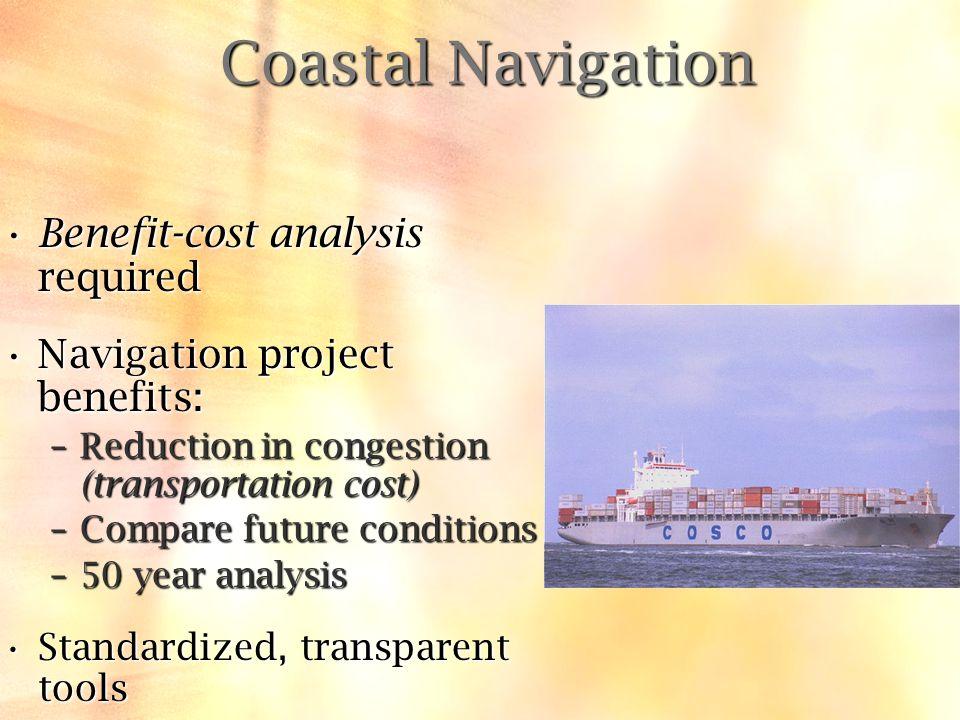 Coastal Navigation Benefit-cost analysis requiredBenefit-cost analysis required Navigation project benefits:Navigation project benefits: –Reduction in