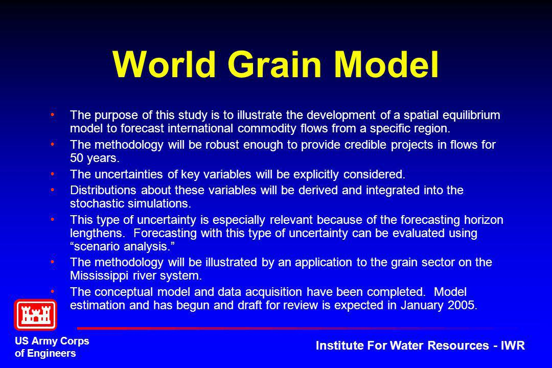 US Army Corps of Engineers Institute For Water Resources - IWR World Grain Model The purpose of this study is to illustrate the development of a spati