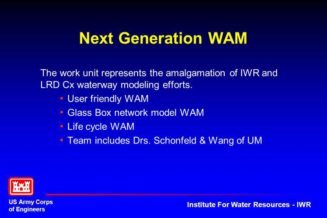 US Army Corps of Engineers Institute For Water Resources - IWR Next Generation WAM The work unit represents the amalgamation of IWR and LRD Cx waterwa