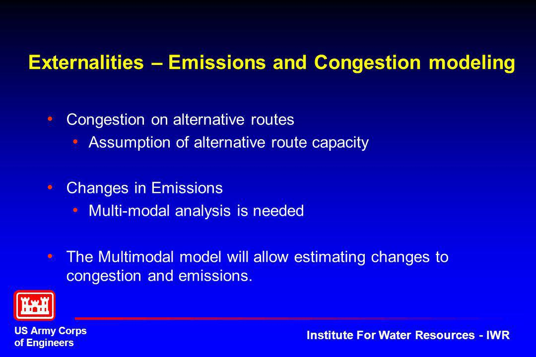 US Army Corps of Engineers Institute For Water Resources - IWR Externalities – Emissions and Congestion modeling Congestion on alternative routes Assu