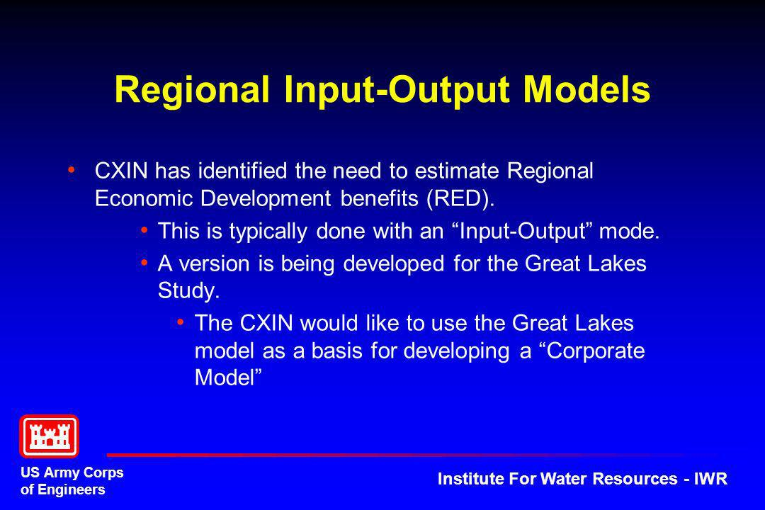 US Army Corps of Engineers Institute For Water Resources - IWR Regional Input-Output Models CXIN has identified the need to estimate Regional Economic