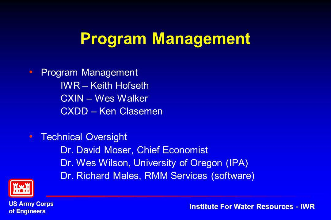 US Army Corps of Engineers Institute For Water Resources - IWR Program Management IWR – Keith Hofseth CXIN – Wes Walker CXDD – Ken Clasemen Technical
