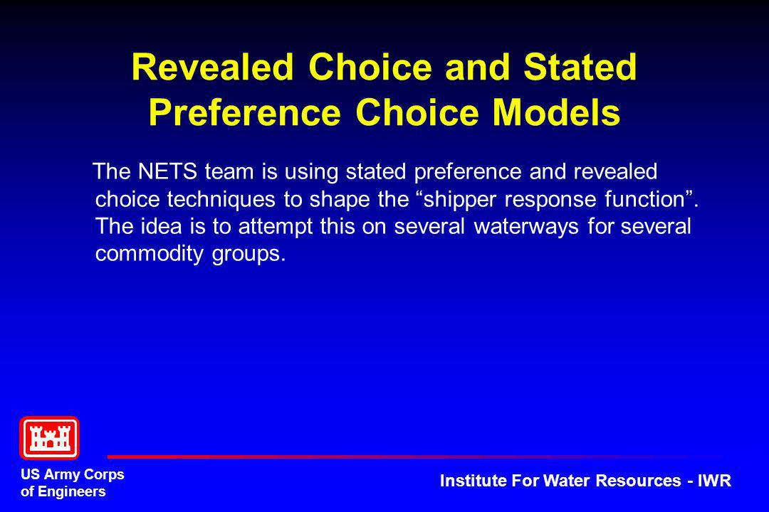 US Army Corps of Engineers Institute For Water Resources - IWR Revealed Choice and Stated Preference Choice Models The NETS team is using stated prefe