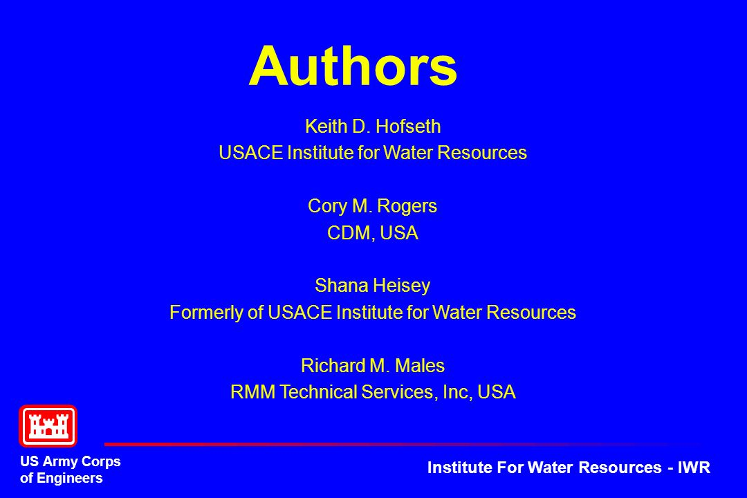 US Army Corps of Engineers Institute For Water Resources - IWR Authors Keith D. Hofseth USACE Institute for Water Resources Cory M. Rogers CDM, USA Sh