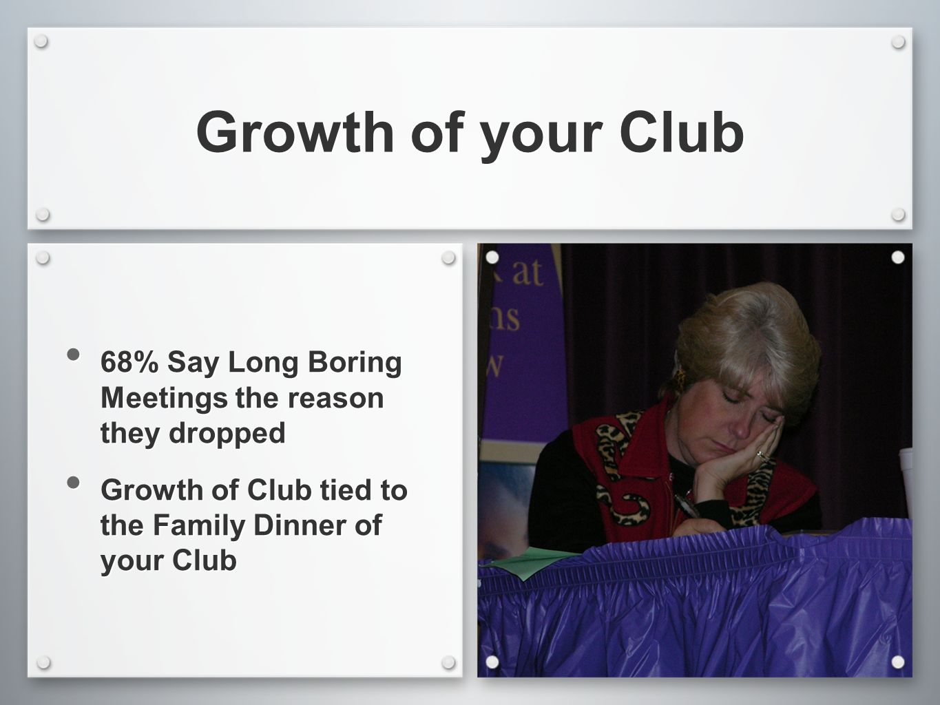 Growth of your Club 68% Say Long Boring Meetings the reason they dropped Growth of Club tied to the Family Dinner of your Club 68% Say Long Boring Meetings the reason they dropped Growth of Club tied to the Family Dinner of your Club