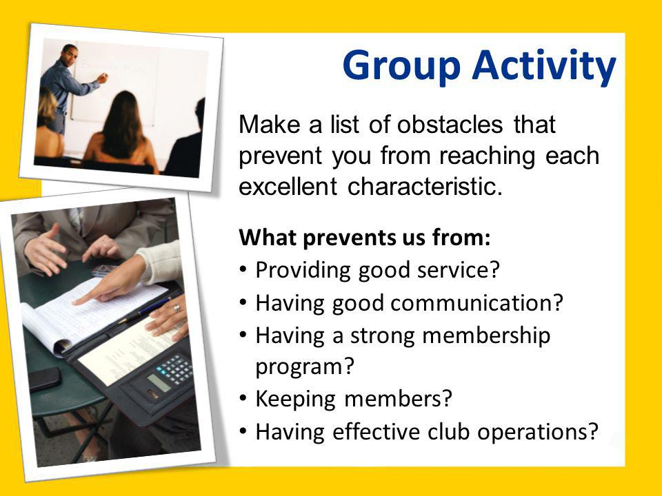 Group Activity Make a list of obstacles that prevent you from reaching each excellent characteristic. What prevents us from: Providing good service? H