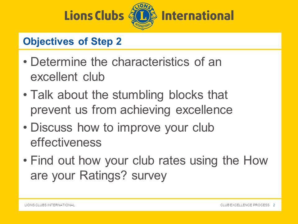 LIONS CLUBS INTERNATIONAL CLUB EXCELLENCE PROCESS 23 Member Satisfaction Survey Results Leadership There was a lack of general guidance and I did not feel that the decisions always reflected what Lionism is all about.