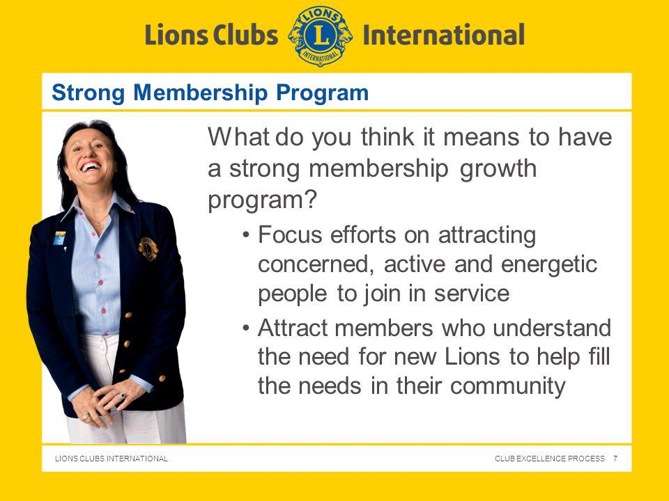 LIONS CLUBS INTERNATIONAL CLUB EXCELLENCE PROCESS 7 Strong Membership Program What do you think it means to have a strong membership growth program? F