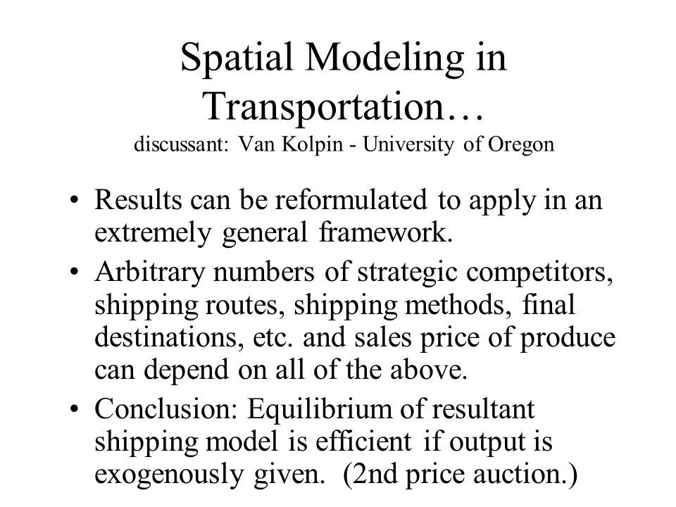 Spatial Modeling in Transportation… discussant: Van Kolpin - University of Oregon Results can be reformulated to apply in an extremely general framework.