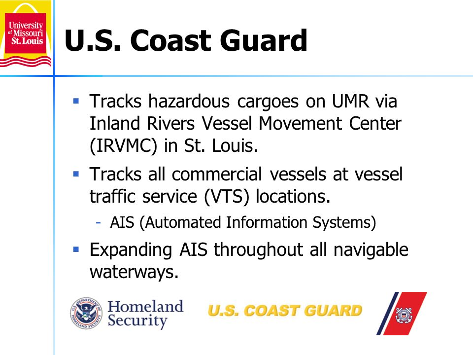 14 U.S. Coast Guard Tracks hazardous cargoes on UMR via Inland Rivers Vessel Movement Center (IRVMC) in St. Louis. Tracks all commercial vessels at ve
