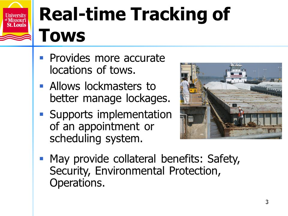 3 Real-time Tracking of Tows Provides more accurate locations of tows. Allows lockmasters to better manage lockages. Supports implementation of an app