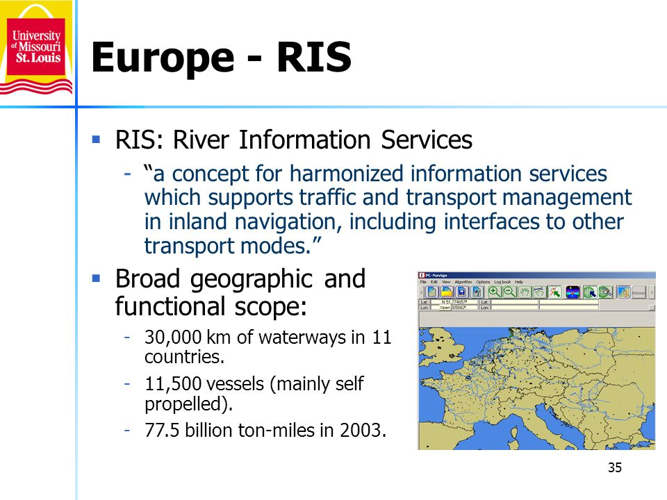 35 Europe - RIS RIS: River Information Services -a concept for harmonized information services which supports traffic and transport management in inla