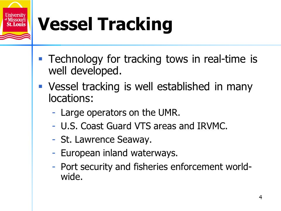 4 Vessel Tracking Technology for tracking tows in real-time is well developed. Vessel tracking is well established in many locations: -Large operators