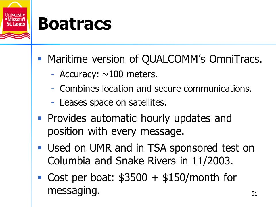 51 Boatracs Maritime version of QUALCOMMs OmniTracs. -Accuracy: ~100 meters. -Combines location and secure communications. -Leases space on satellites