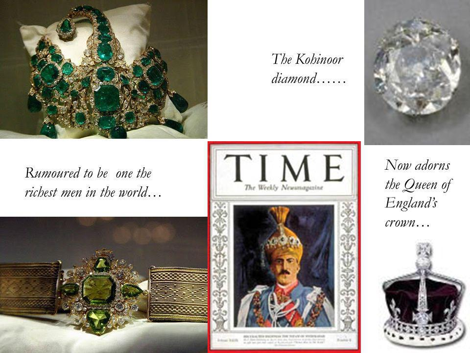 Rumoured to be one the richest men in the world… Now adorns the Queen of Englands crown… The Kohinoor diamond……