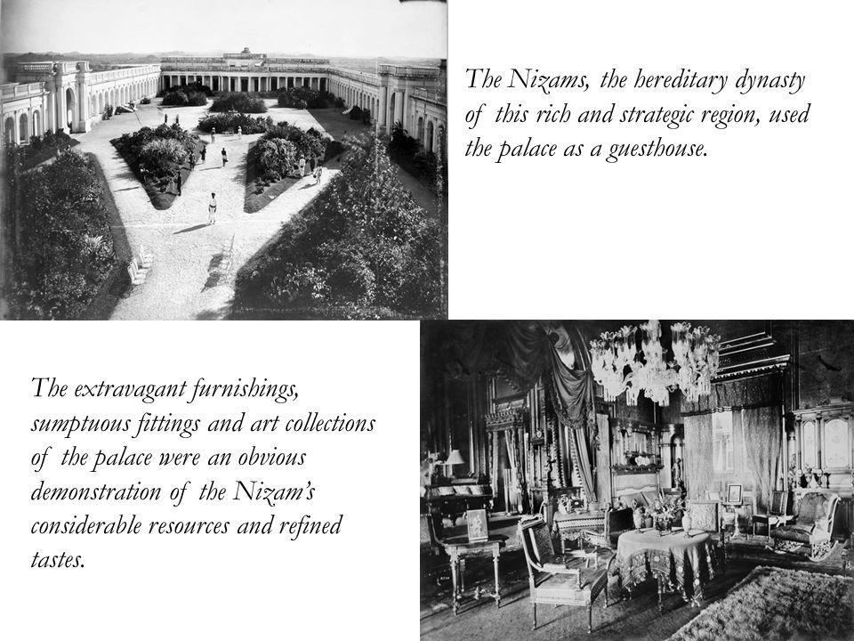 The Nizams, the hereditary dynasty of this rich and strategic region, used the palace as a guesthouse.
