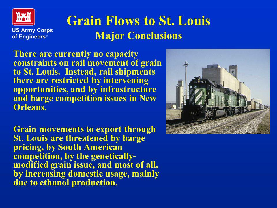 Grain Flows to St. Louis Major Conclusions There are currently no capacity constraints on rail movement of grain to St. Louis. Instead, rail shipments