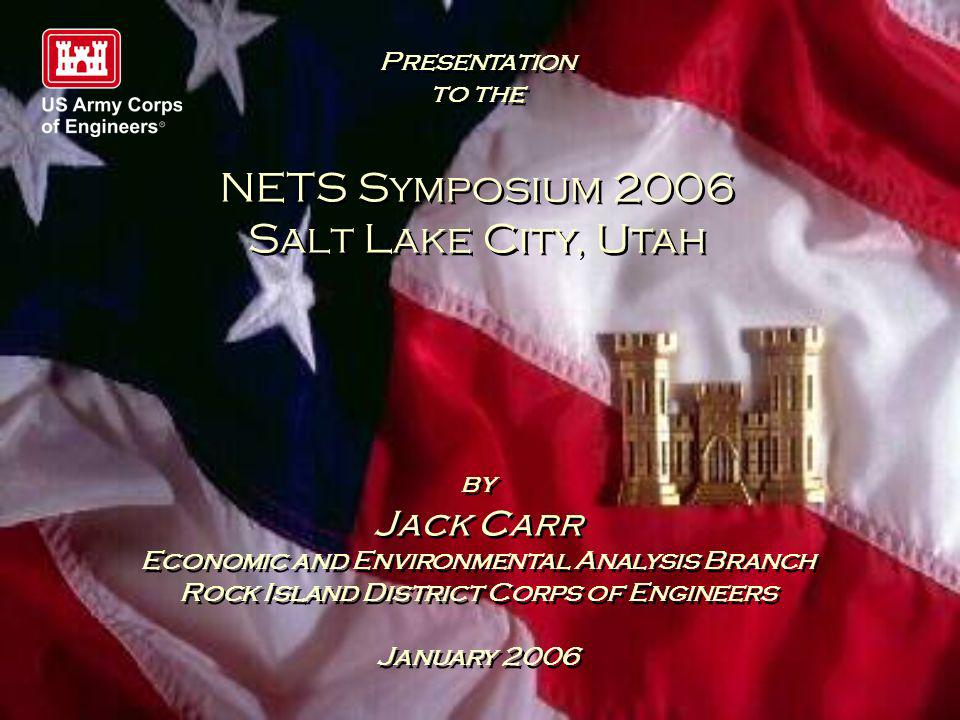 Presentation to the NETS Symposium 2006 Salt Lake City, Utah by Jack Carr Economic and Environmental Analysis Branch Rock Island District Corps of Eng