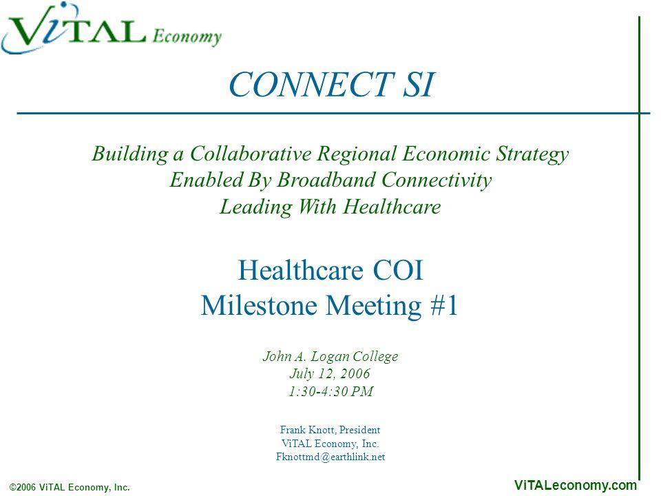 ViTALeconomy.com ©2006 ViTAL Economy, Inc. Healthcare COI Milestone Meeting #1 John A.