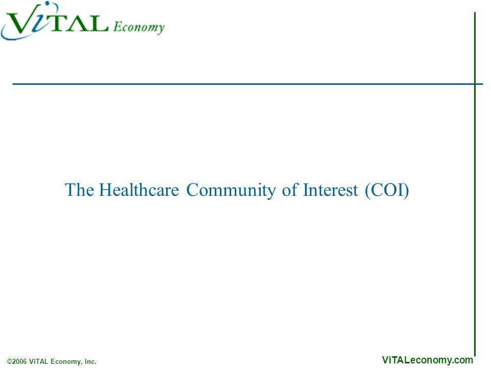 ViTALeconomy.com ©2006 ViTAL Economy, Inc. The Healthcare Community of Interest (COI)