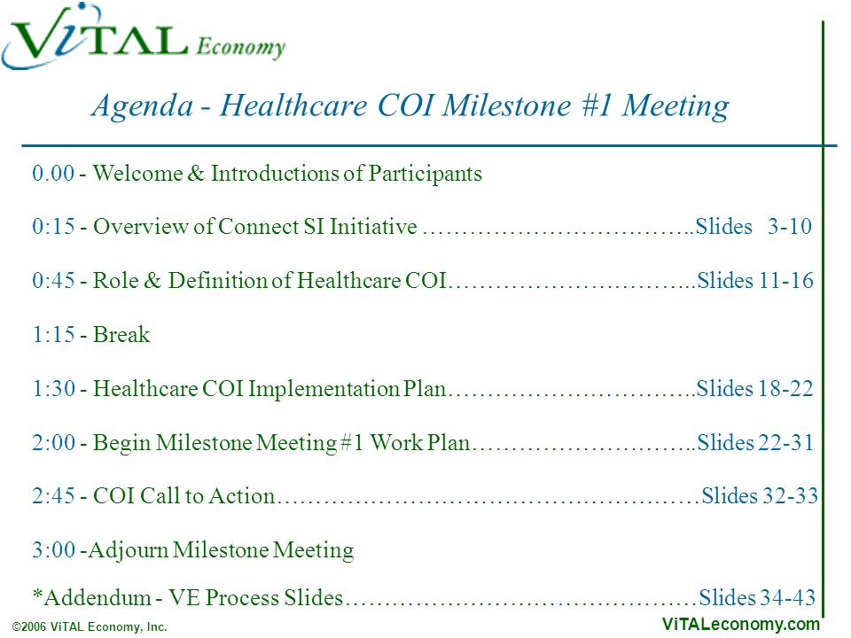 ViTALeconomy.com ©2006 ViTAL Economy, Inc. Agenda - Healthcare COI Milestone #1 Meeting 0.00 - Welcome & Introductions of Participants 0:15 - Overview