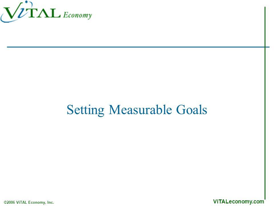 ViTALeconomy.com ©2006 ViTAL Economy, Inc. Setting Measurable Goals