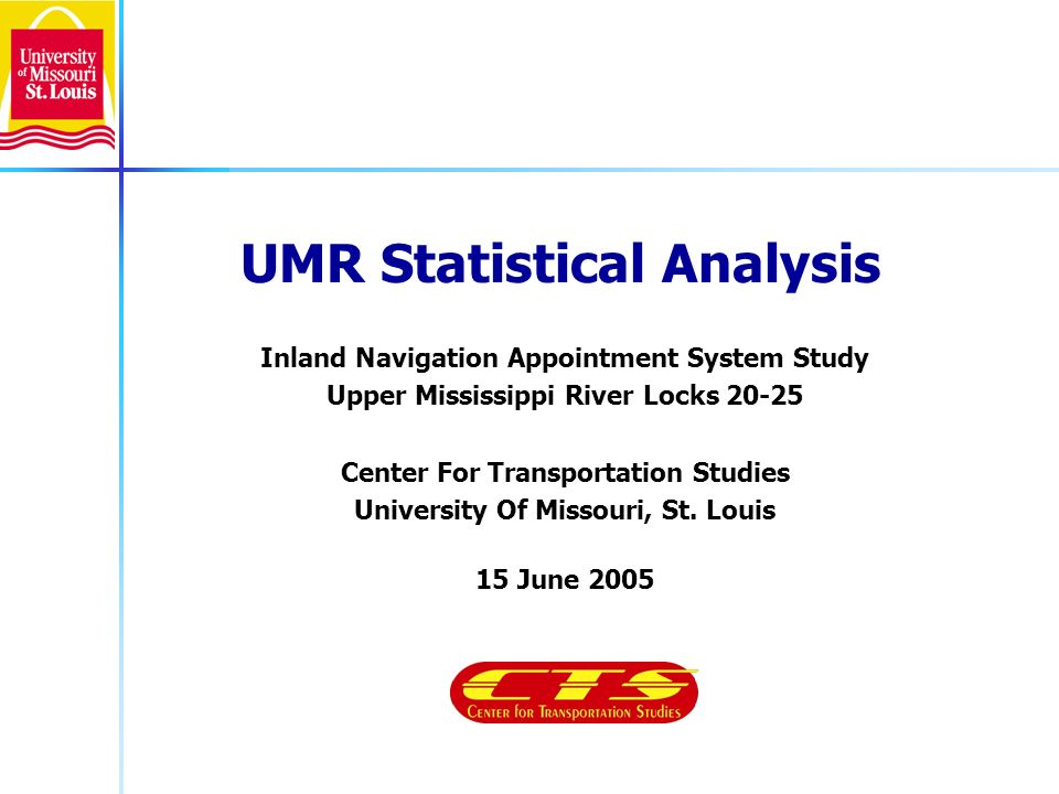 Phases of UMR Statistical Analysis Produce performance benchmarks with OMNI data under historical operating rules and physical conditions Create system for development and maintenance of sets of statistical models to support enhanced simulation of UMR traffic flows and lockage operations Provide comparisons of simulated system performance under alternative operating procedures against historical bench marks