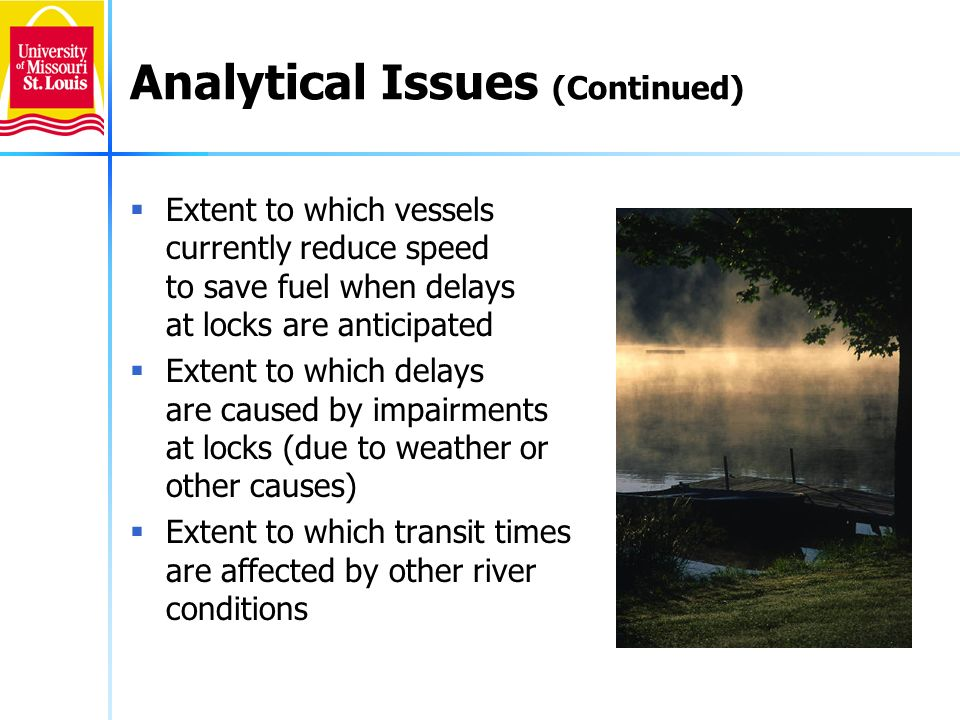 Incorporation of Information re Ambient River Conditions and Lock Impairments (Continued) Consideration of the percentage of vessel transit time that occurred during an impairment at the destination lock -Allowed in some statistical models -Not incorporated into the simulation model Water level data and flow rates did not materially enhance the statistical models and were not complete for all pools