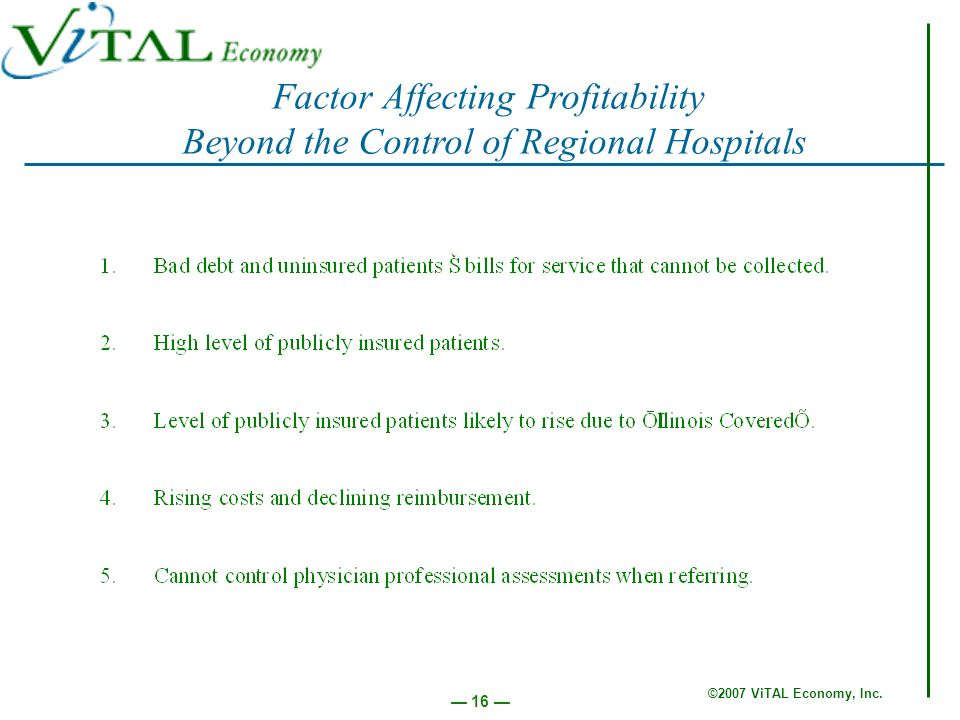 ©2007 ViTAL Economy, Inc. 16 Factor Affecting Profitability Beyond the Control of Regional Hospitals