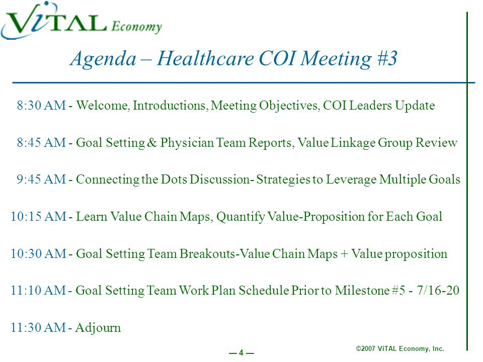 ©2007 ViTAL Economy, Inc. 4 Agenda – Healthcare COI Meeting #3 8:30 AM - Welcome, Introductions, Meeting Objectives, COI Leaders Update 8:45 AM - Goal
