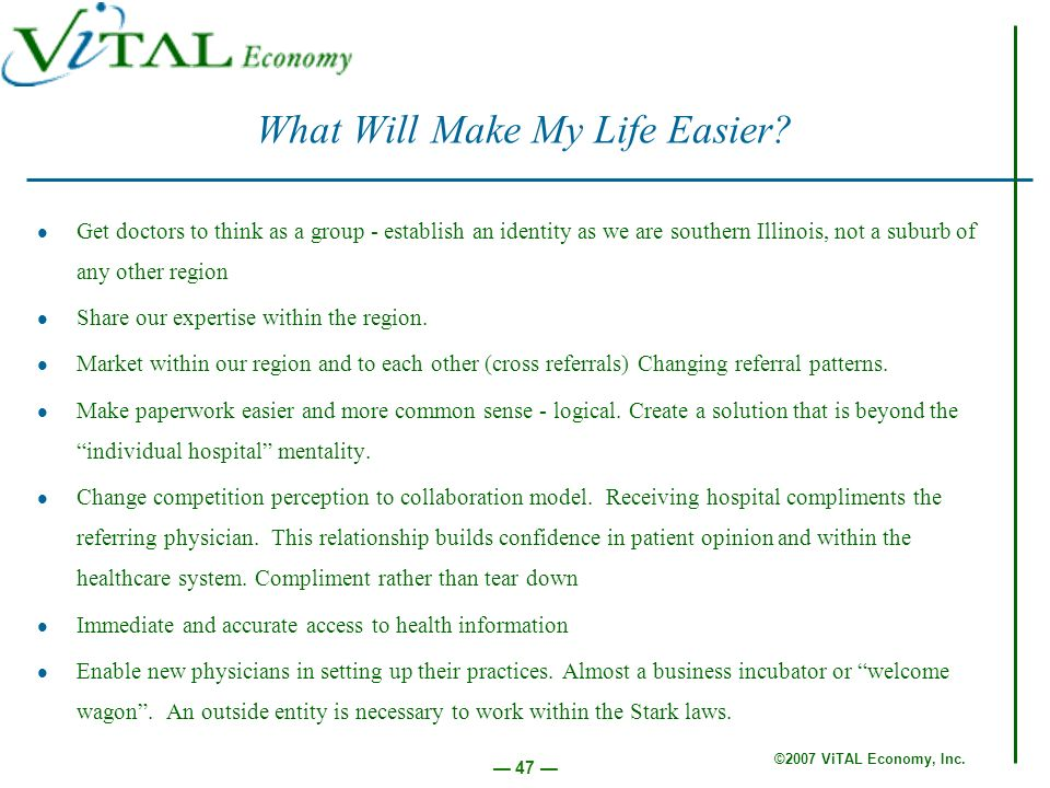 ©2007 ViTAL Economy, Inc. 47 What Will Make My Life Easier.