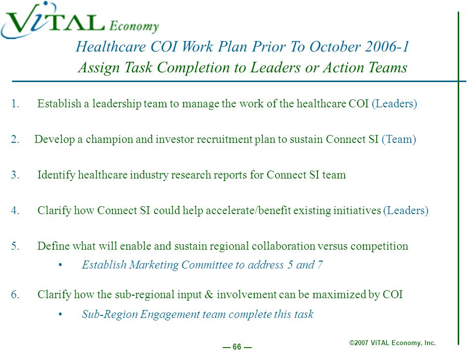 ©2007 ViTAL Economy, Inc. 66 Healthcare COI Work Plan Prior To October 2006-1 Assign Task Completion to Leaders or Action Teams 1. Establish a leaders