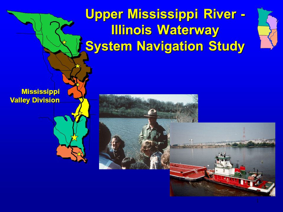 1 Upper Mississippi River - Illinois Waterway System Navigation Study Mississippi Valley Division