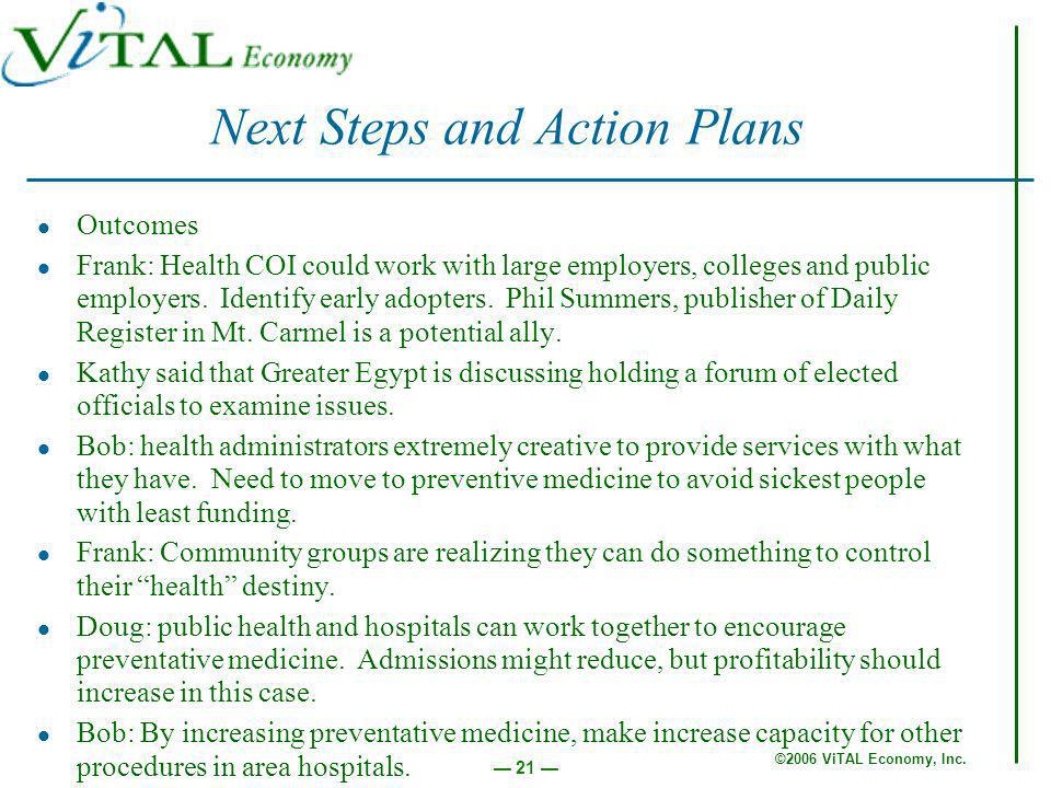 ©2006 ViTAL Economy, Inc. 21 Outcomes Frank: Health COI could work with large employers, colleges and public employers. Identify early adopters. Phil