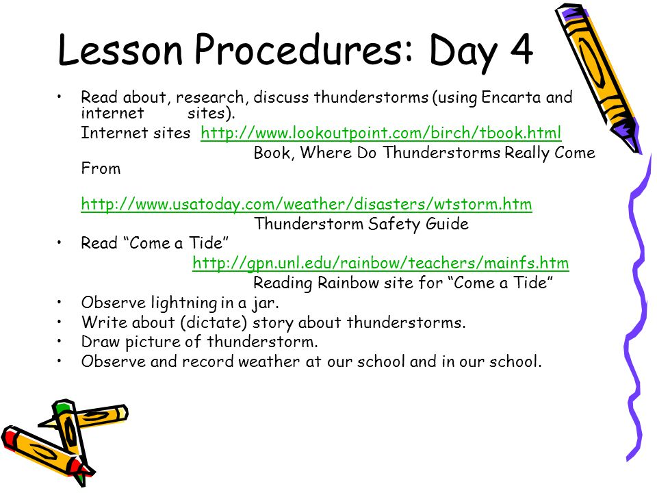 Lesson Procedures: Day 4 Read about, research, discuss thunderstorms (using Encarta and internet sites).