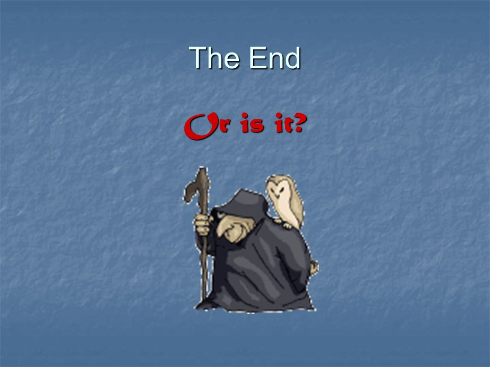 The End Or is it?