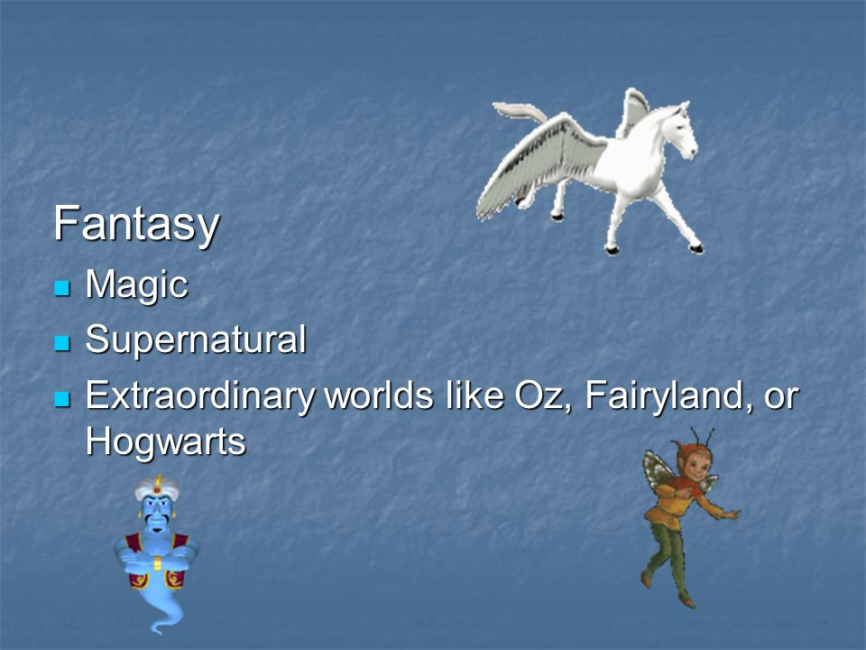 Fantasy Magic Magic Supernatural Supernatural Extraordinary worlds like Oz, Fairyland, or Hogwarts Extraordinary worlds like Oz, Fairyland, or Hogwarts