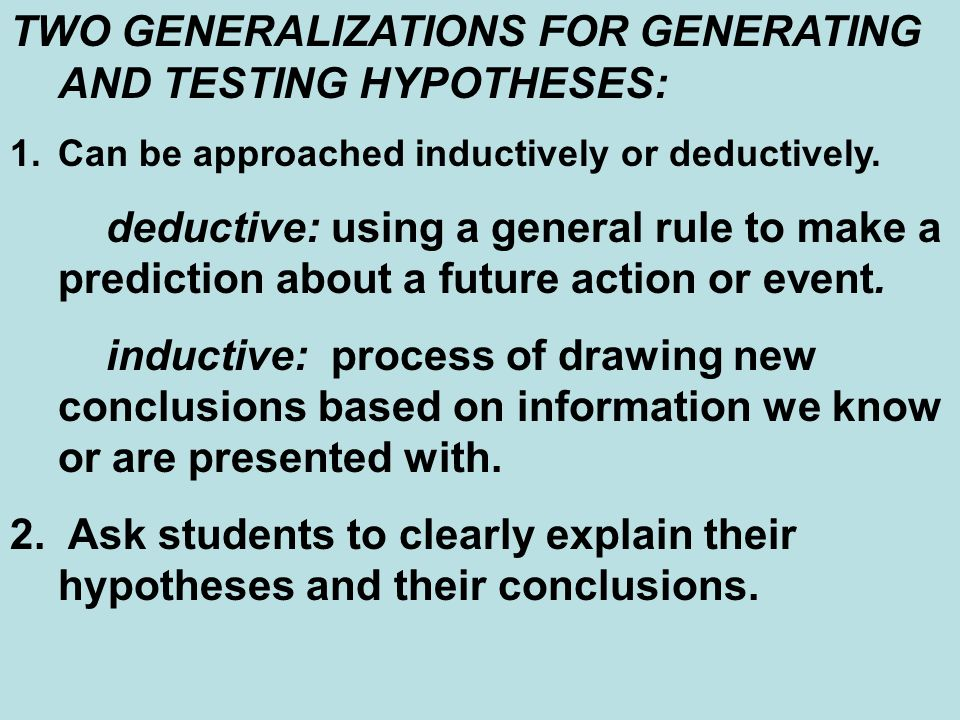 TWO GENERALIZATIONS FOR GENERATING AND TESTING HYPOTHESES: 1.Can be approached inductively or deductively.