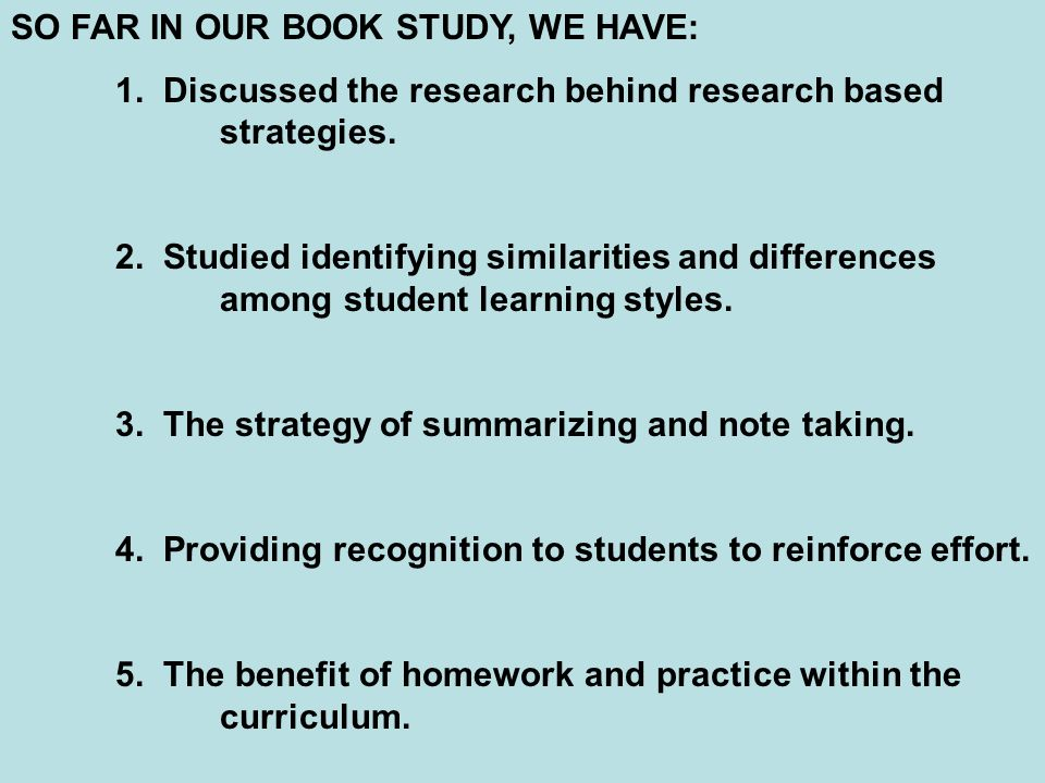 SO FAR IN OUR BOOK STUDY, WE HAVE: 1. Discussed the research behind research based strategies.