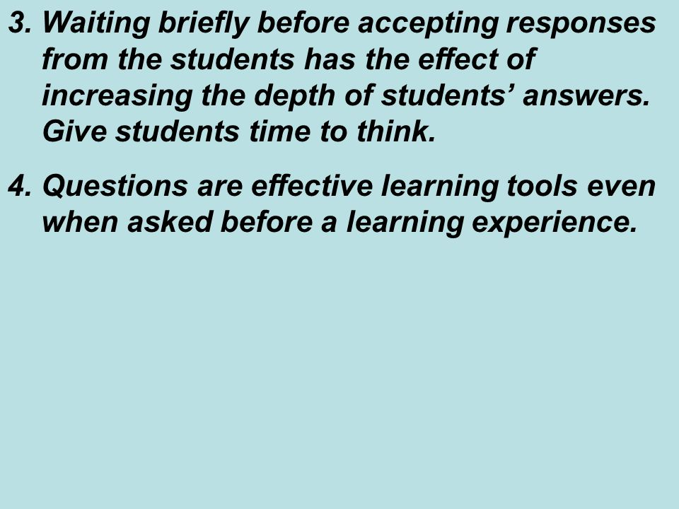 3.Waiting briefly before accepting responses from the students has the effect of increasing the depth of students answers.