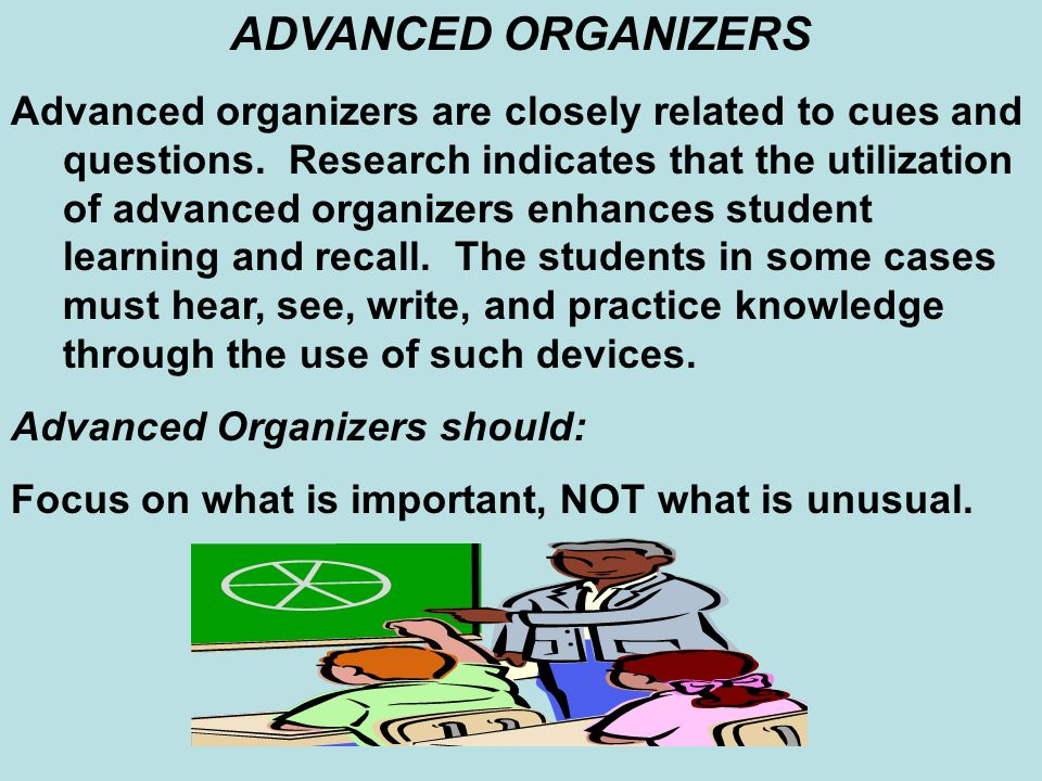 ADVANCED ORGANIZERS Advanced organizers are closely related to cues and questions.