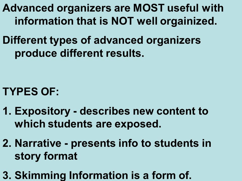 Advanced organizers are MOST useful with information that is NOT well orgainized.