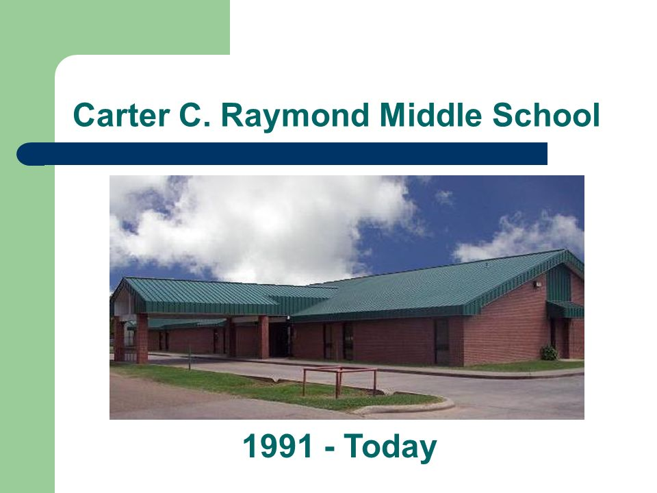 Carter C. Raymond Middle School 1991 - Today
