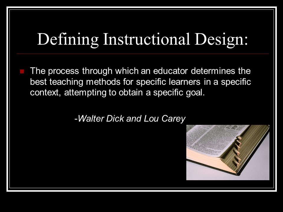 Resources Broderick, Curtis L.(2001). Instructional Systems Design: What its all about.