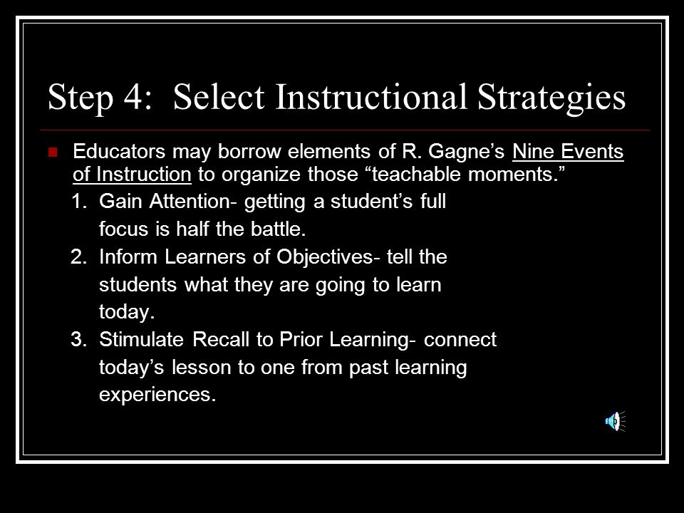 Step 3: Write Learning Objectives Objectives must be clear and specific to what the learner will be able to accomplish at the end of the instructional period.