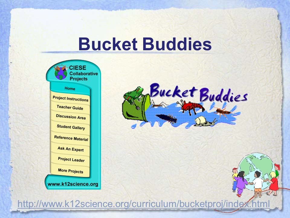 Bucket Buddies http://www.k12science.org/curriculum/bucketproj/index.html